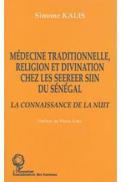 KALIS Simone - Médecine traditionnelle, religion et divination chez les Seereer Siin du Sénégal. La connaissance de la nuit