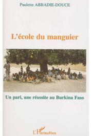 ABBADIE-DOUCE Paulette - L'école du manguier: un pari, une réussite au Burkina Faso