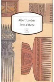 LONDRES Albert - Terre d'ébène (la traite des noirs) Récit