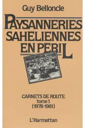 BELLONCLE Guy - Paysanneries sahéliennes en péril. Carnets de route. Tome 1: 1978/81