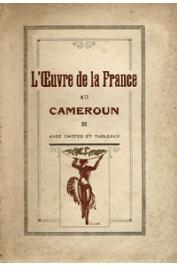 CHAULEUR Pierre, (documents réunis par) - L'œuvre de la France au Cameroun. Avec cartes et tableaux