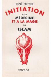 POTTIER René - Initiation à la médecine et à la magie en Islam