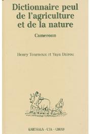 TOURNEUX Henry, DAIROU Yaya - Dictionnaire peul de l'agriculture et de la nature (Diamaré, Cameroun); suivi de: index français-fulfulde