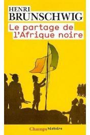 BRUNSCHWIG Henri - Le partage de l'Afrique noire