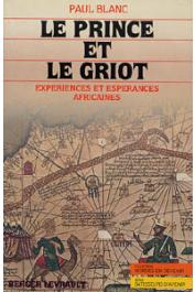 BLANC Paul - Le prince et le griot: expériences et espérances africaines