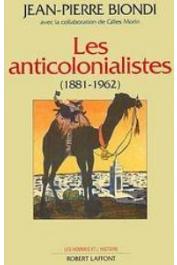 BIONDI Jean-Pierre - Les anti-colonialistes. 1881-1962