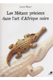 MEYER Laure - Les métaux précieux dans l'art d'Afrique noire