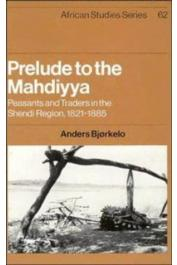 BJORKELO Anders - Prelude to the Mahdiyya. Peasants and Traders in the Shendi Region, 1821-1885 (édition de 1989)