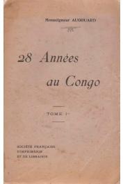 AUGOUARD Prosper (Monseigneur) - 28 années au Congo. Lettres de Monseigneur Augouard - Tome 1