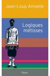 AMSELLE Jean-Loup - Logiques métisses. Anthropologie de l'identité en Afrique et ailleurs