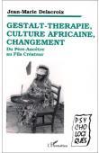 DELACROIX Jean-Marie - Gestalt-thérapie, culture africaine, changement. Du Père-Ancêtre au Fils-Créateur