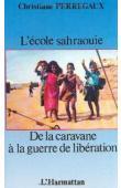 PERREGAUX Christiane - L'école sahraouie. De la caravane à la guerre de libération