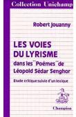 JOUANNY Robert - Les voies du lyrisme dans les poèmes de Léopold Sedar Senghor: Chants d'ombre, Hosties noires, Ethiopiques, Nocturnes