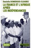 DOMERGUE-CLOAREC Danielle - La France et l'Afrique après les indépendances