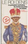 M'BOKOLO Elikia, ROUZET Bernard - Le Roi Denis, la première tentative de modernisation du Gabon