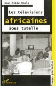 OKALA Jean-Tobie - Les télévisions africaines sous tutelle