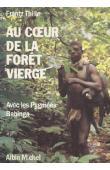 THILLE Frantz - Au cœur de la forêt vierge. Avec les pygmées Babinga
