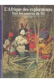 HUGON Anne - L'Afrique des explorateurs. 1: Vers les sources du Nil