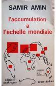 AMIN Samir - L'accumulation à l'échelle mondiale. Critique de la théorie du sous-développement