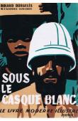 DORGELES Roland - Sous le casque blanc.