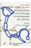 SCHMIDT Nelly - Abolitionnistes de l'esclavage et réformateurs des colonies. 1820-1851. Analyse et documents