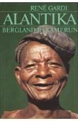 GARDI René - Alantika. Vergessenes Bergland in Nordkamerun. Bericht über zwei Reisen im Abstand von fünfundzwanzig Jahren