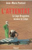 PONTAUT Jean-Marie - L'attentat. Le juge Bruguière accuse la Libye