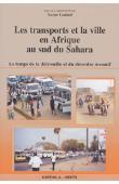 GODARD Xavier (éditeur) - Les transports et la ville en Afrique au Sud du Sahara. Le temps de la débrouille et du désordre inventif