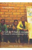 MAGRIN Géraud - Le sud du Tchad en mutation des champs de coton aux sirènes de l'or noir