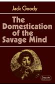 GOODY Jack - The Domestication of the Savage mind