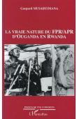 MUSABYIMANA Gaspard - La vraie nature du FPR APR d'Ouganda en Rwanda