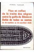 VERGER Pierre - Flux et reflux de la traite des nègres entre le Golfe de bénin et Bahia de todos os Santos du dix-septième au dix-neuvième siècle