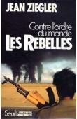 ZIEGLER Jean - Les Rebelles. Contre l'ordre du monde: Mouvements armés de libération nationale du Tiers Monde
