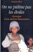 LEFORT François - On ne piétine pas les étoiles. Chronique d'une mission humanitaire