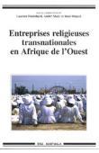 FOURCHARD Laurent, MARY André, OTAYEK René (sous la direction de) -  Entreprises religieuses transnationales en Afrique de l'Ouest