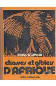 """SOMMER François - Chasses et gibiers d'Afrique. (Edition complétée de """"Pourquoi ces bêtes sont elles sauvages ?"""")"""