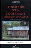 DINE Joël - Itinéraire d'un coopérant. Madagascar, la Grande Ile. Le Tiers-Mondiste 1970-1973