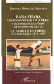 DIBWE DIA MWEMBU Donatien - Bana Shaba abandonnés par leur père. Structure de l'autorité et histoire sociale de la famille ouvrière au Katanga 1910-1997