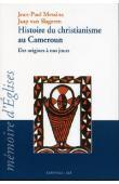 MESSINA Jean-Paul, VAN SLAGEREN Jaap - Histoire du christianisme au Cameroun. Des origines à nos jours, approche œcuménique