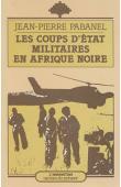 PABANEL Jean-Pierre - Les coups d'état militaires en Afrique noire