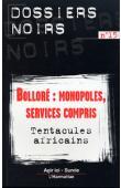 Dossiers Noirs - 15  Bolloré: Monopoles, services compris. Tentacules africains