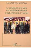 TSHIMANGA BAKADIABABU Evariste - Le commerce et la traite des footballeurs africains et sud-américains en Europe