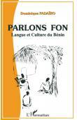 FADAÏRO Dominique - Parlons fon. Langue et culture du Bénin. Bilingue français-fon