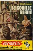 VERNES Henri - Le gorille blanc. Une aventure de Bob Morane