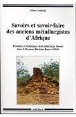 COULIBALY Elisée - Savoirs et savoir-faire des anciens métallurgistes d'Afrique. Procédés et techniques de la sidérurgie directe dans le Bwamu (Burkina Faso - Mali)