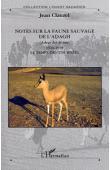 CLAUZEL Jean - Notes sur la faune sauvage de l'Adagh (Adrar des Iforas). 1948-1958. Le temps des tournées