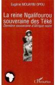 MOUAYINI OPOU Eugénie - La Reine Ngalifourou souveraine des téké. Dernière souveraine d'Afrique noire