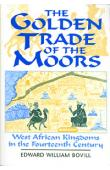 BOVILL Edward William - The Golden Trade of the Moors. West African Kingdoms in the Fourteenth Century. 2nd Revised edition