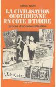 TOURE Abdou - La civilisation quotidienne en Côte d'Ivoire. Procès d'occidentalisation
