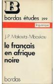 MAKOUTA-MBOUKOU Jean-Pierre - Le français en Afrique noire